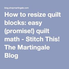 How to resize quilt blocks: easy (promise!) quilt math - Stitch This! The Martingale Blog