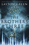 The Brothers Three: Book One of The Blackwood Saga (Volume 1) by Layton Green
