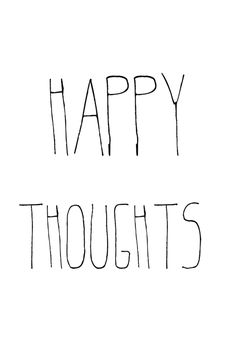 You are my happy thoughts!