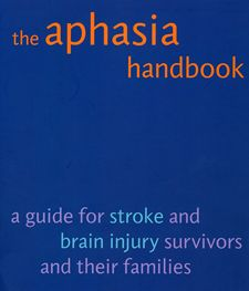 The Aphasia Handbook - excellent resource from the Nat'l Aphasia Assoc. for those living with the consequences of aphasia.