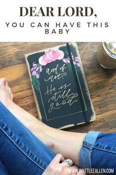 Dear Lord, You Can Have This Baby | brittleeallen Grace Christian, Christian Women, Christian Living, Couples Bible Study, Wanting A Baby, Biblical Womanhood, Third Baby, Study Ideas, Walk By Faith
