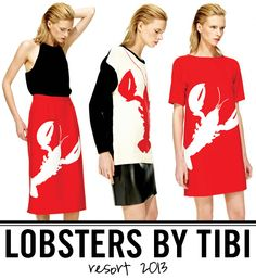 Resort Report: Lobsters Dear Tibi, Thanks for making lobsters chic. I'll totally rock this look. (again) xoxCrissie via Chicasaurusrex