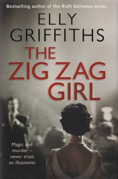 The Zig Zag Girl. By Elly Griffiths. Call # MCN F GRI