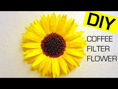 Coffee Filter Flower DIY (Sunflower) | How to Dye Coffee Filters with Food Coloring - YouTube