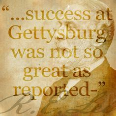 """""""You will, however, learn before this reaches you that our success at Gettysburg was not so great as reported--in fact, that we failed to drive the enemy from his position, and that our army withdrew to the Potomac."""" Robert E. Lee in a letter to his wife, July 12, 1863. An excerpt is available online in the Civil War Trust's Primary Resources http://www.civilwar.org/education/history/primarysources/robert-e-lees-letter-to-his-2.html Photo courtesy of the Library of Congress."""