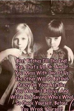 my sisters and i .. you never know which one to watch out for...lol