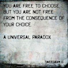 Você é livre para escolher, mas você não está livre das conseqüências de sua escolha.