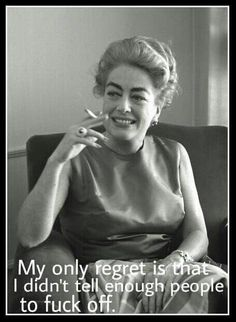 Vintage Retro Humor - Joan Crawford.......WORD!!! I have a whole list of ppl Id like to say that to :poop: