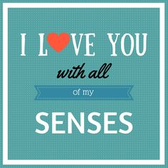 I love you with all my senses - Valentine's