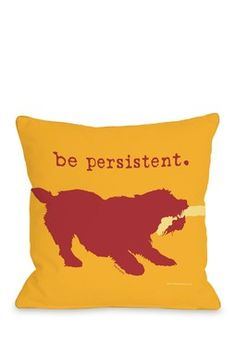 Be Persistent Pillow