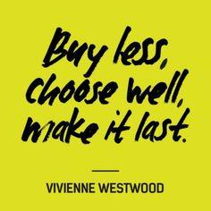 Compre menos, escolha bem, faça durar. Vivienne Westwood