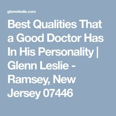 Best Qualities That a Good Doctor Has In His Personality | Glenn Leslie - Ramsey, New Jersey 07446