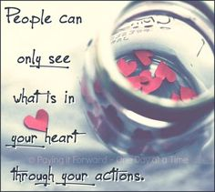 Truths People can only see what is in your heart through your actions.: People can only see what is in your heart through your actions. Favorite Quotes, Best Quotes, Life Quotes, Awesome Quotes, Camp Quotes, Favorite Things, The Words, Actions Speak Louder, My Tumblr