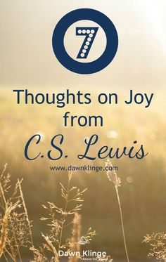 I've pulled out seven quotes, by C.S. Lewis, that I believe; shine a brighter light on the concept of joy.