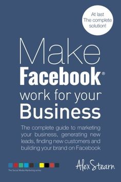 Make Facebook Work for your Business: The complete guide ...