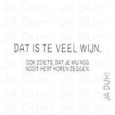 Teveel wijn. Ja Duh! #humor #tekst #Nederlands #Facebook #grappig
