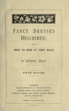 Fancy dresses described : or, What to wear at fancy balls. 1897 (free online book)