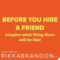 Hiring friends and family seems like a good idea...until it isn't working out... Ask these 3 questions to be sure you are ready to hire your friend http://www.rikkabrandon.com/3-questions-ask-hiring-friend/