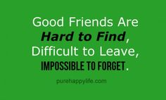 #quotes - Good friends Are Hard to...more on purehappylife.com