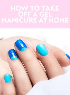 Here's exactly how to take off your gel manicure without going to the salon.