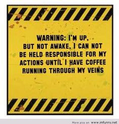 Warning: need coffee! #coffeehumor