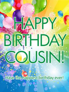 "Have the Happiest Birthday - Happy Birthday Card for Cousin: A special cousin's birthday will be the best one yet when you send this birthday card-which is a celebration in itself! A rainbow of color bursts from the background, with balloons, confetti and a wish for them to have ""the happiest birthday ever""! What's great about this birthday card is that it's perfect for any age and gender, and most importantly, it will help make the year ahead unforgettable!"