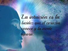 ... La intuición es la lucidez que el corazón conoce y la mente ignora.