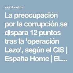 La preocupación por la corrupción se dispara 12 puntos tras la 'operación Lezo', según el CIS | España Home | EL MUNDO