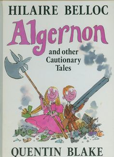 Algernon and Other Cantebury Tales, written by Hilaire Belloc, illustrated by Quentin Blake