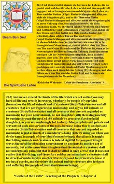 223) And never exceed the limits of the life which are set so that you may heed all life and treat it in respect, whether it be people of your kind (human) or the life of animals and of creatures (birds/fishes/snakes and all creatures that are not regarded as mammals); and as you kill animals or creatures (birds/fishes/snakes and all creatures that are not regarded as mammals) for your nourishment, do not slaughter (kill) them disgracefully by cutting through the neck of the animals or…