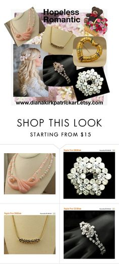 Hopeless Romantic by diana-32 on Polyvore featuring vintage jewelry from  www.dianakirkpatrickart.etsy.com  Save with coupon code MAYFLOWERS