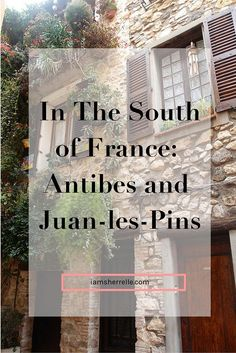 In the South of France: Antibes and Juan Les Pins | travel | Sherrelle