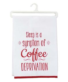'Sleep Is A Symptom Of Coffee Deprivation' Dish Towel