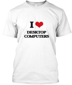 I Love Desktop Computers White T-Shirt Front - This is the perfect gift for someone who loves Desktop Computers. Thank you for visiting my page (Related terms: I love,I love Desktop Computers,I heart Desktop Computers,Desktop Computers,Pc, Desktop, Home Comput ...)
