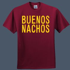 0d26eebd Buenos Nachos funny humor t-shirt by airwaves custom tees Custom Tees,  Adult Humor