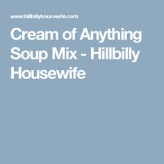 Cream of Anything Soup Mix - Hillbilly Housewife