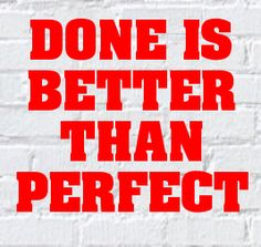 Done is better than perfect.... which is great if you're not a recovering perfectionist!   #quote #quotes