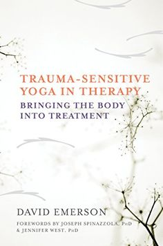 Trauma-Sensitive Yoga in Therapy: Bringing the Body into Treatment *** Click on the image for additional details.