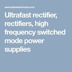 A full selection of ultrafast rectifier chips from several manufacturers that can be used when your circuit requires an ultrafast recovery diode or ultrafast bridge rectifier. Semiconductor Diode, Switched Mode Power Supply