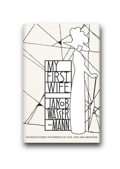 My First Wife by Jakob Wassermann. Cover design by Isabelle de Cat, after a fabric pattern by Felice Rix-Ueno for the Wiener Werkstätte. Typography by me.