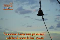 La oración es la mejor arma que tenemos, es la llave al corazón de Dios.