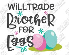 Will Trade Brother For Eggs Easter Cut File in SVG, EPS, DXF, JPEG, and PNG