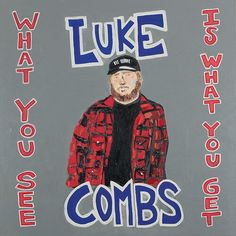 Luke Combs What You See Is What You Get Vinyl Luke Combs' highly anticipated new album, What You See Is What You Get adds to an already monumental year Ghetto Gospel, Kanye West, Carrie, Blue Audio, Thing 1, Lady Antebellum, Hollywood, On Repeat, Music Library