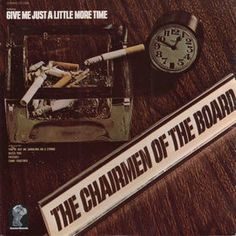 """The Chairmen Of The Board"" (1970, Invictus).  Their first LP.  Contains ""Give Me Just A Little More Time."""