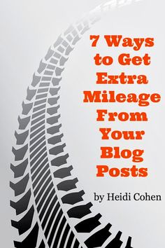 7 ways to get extra mileage from your blog posts