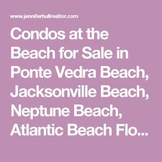 Condos at the Beach for Sale in Ponte Vedra Beach, Jacksonville Beach, Neptune Beach, Atlantic Beach Florida