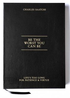 Be the worst you can be by Charles Saatchi