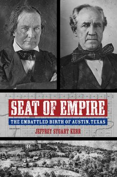 """Seat of Empire: The Embattled Birth of Austin, Texas, by Jeffrey Stuart Kerr (2013). """"[This book] tells the story of Austin's creation against the backdrop of early Texas politics and the extraordinary struggle between two Texas giants, Sam Houston and Mirabeau Lamar."""" (Introduction)"""