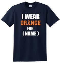 I Wear Orange For (Name) - Leukemia Support T-shirt Kidney Cancer Awareness - Navy, Dark Heather, Black, White by CancerSupportWear on Etsy https://www.etsy.com/listing/228354730/i-wear-orange-for-name-leukemia-support