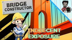 """Bridge Constructor - """"I Should Probably Look At All These Things!"""" 